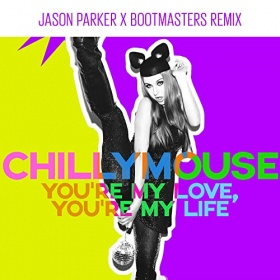 CHILLYMOUSE - YOU'RE MY LOVE, YOU'RE MY LIFE (JASON PARKER X BOOTMASTERS REMIX)